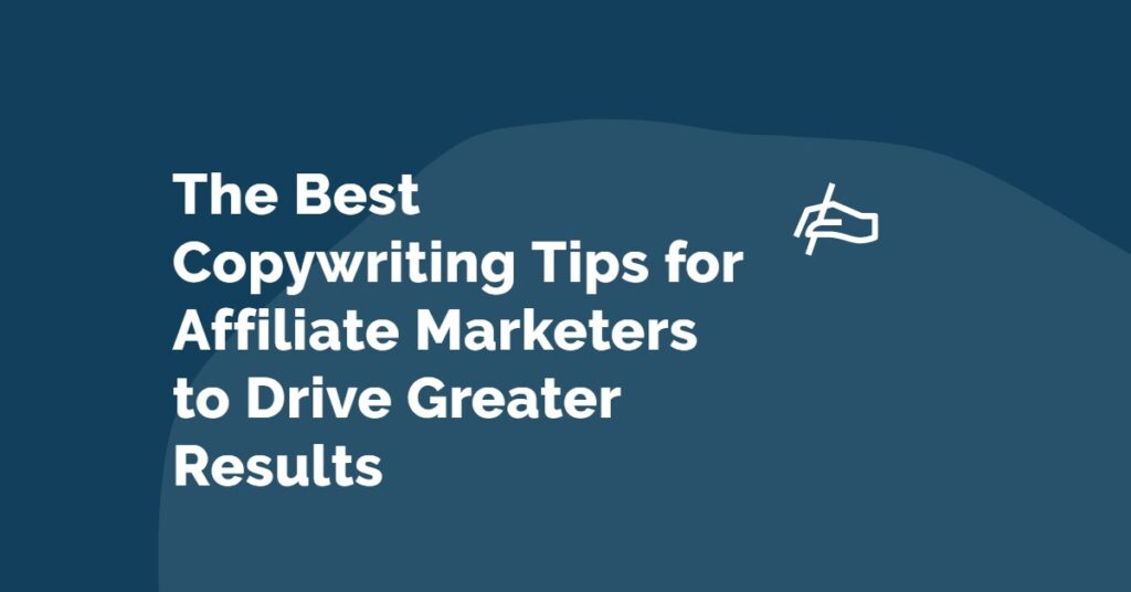 Top Copywriting Tips for Affiliate Marketers to Drive Greater Results