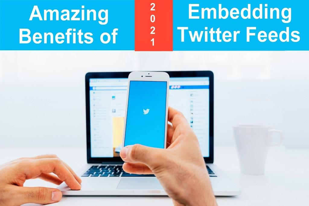Amazing Benefits of Embedding Twitter Feeds on Your site