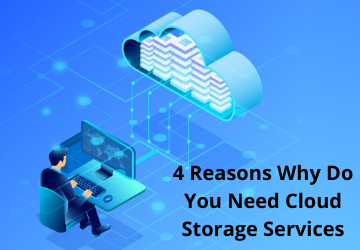 4 Reasons Why Do You Need Cloud Storage Services
