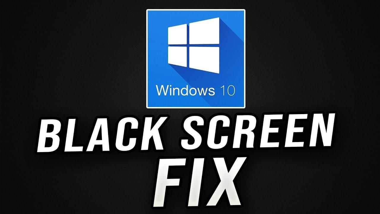 Fix Windows 10 Black Screen