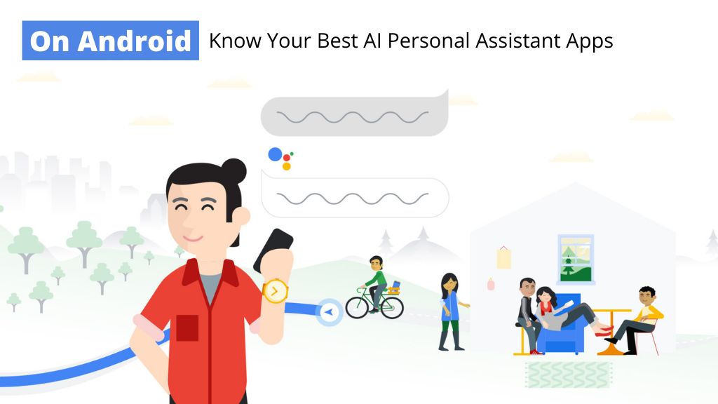 On Android, know your Best AI Personal Assistant Apps