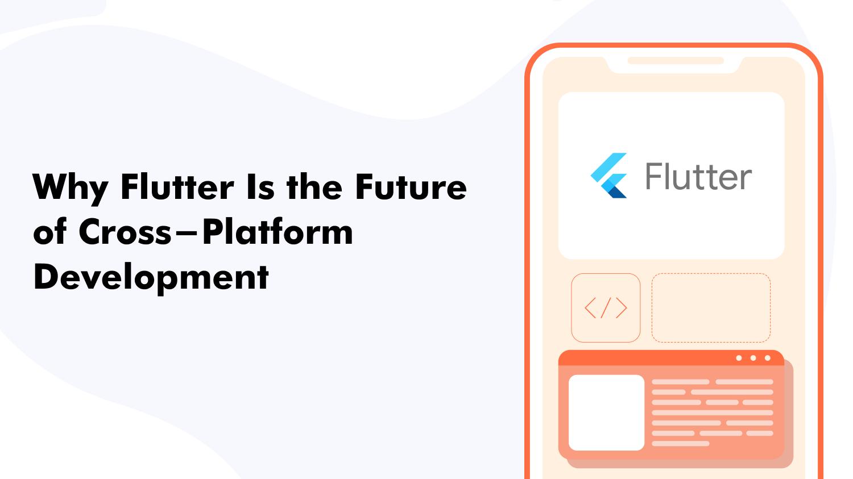 Flutter Is the Future of Cross-platform App Development