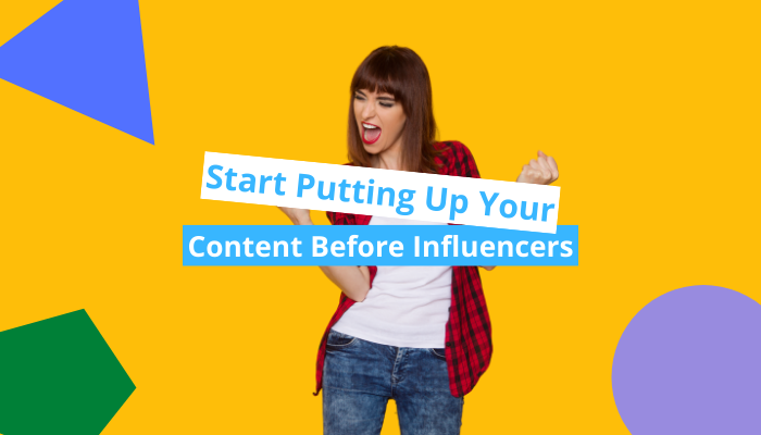 Putting Up Your Content before Influencers