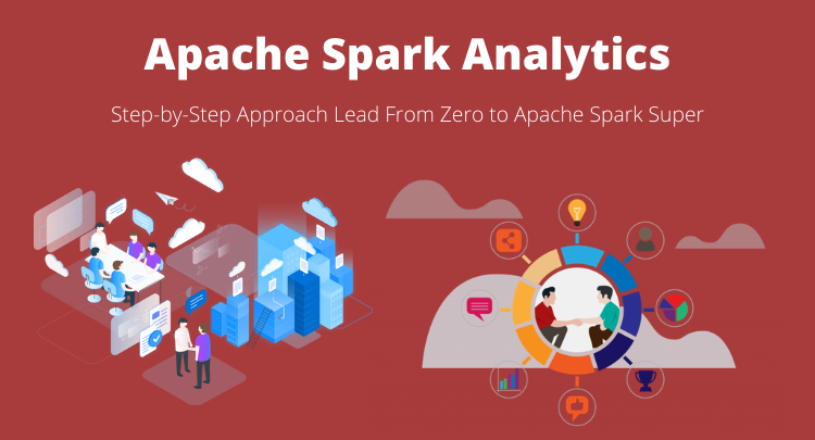 Searching For a step-by-step Approach Lead From Zero to Apache Spark Super