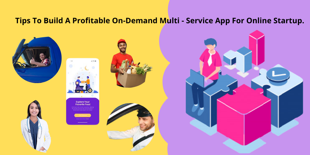 Tips To Build A Profitable On-Demand Multi Services App For Online Startup. (3)